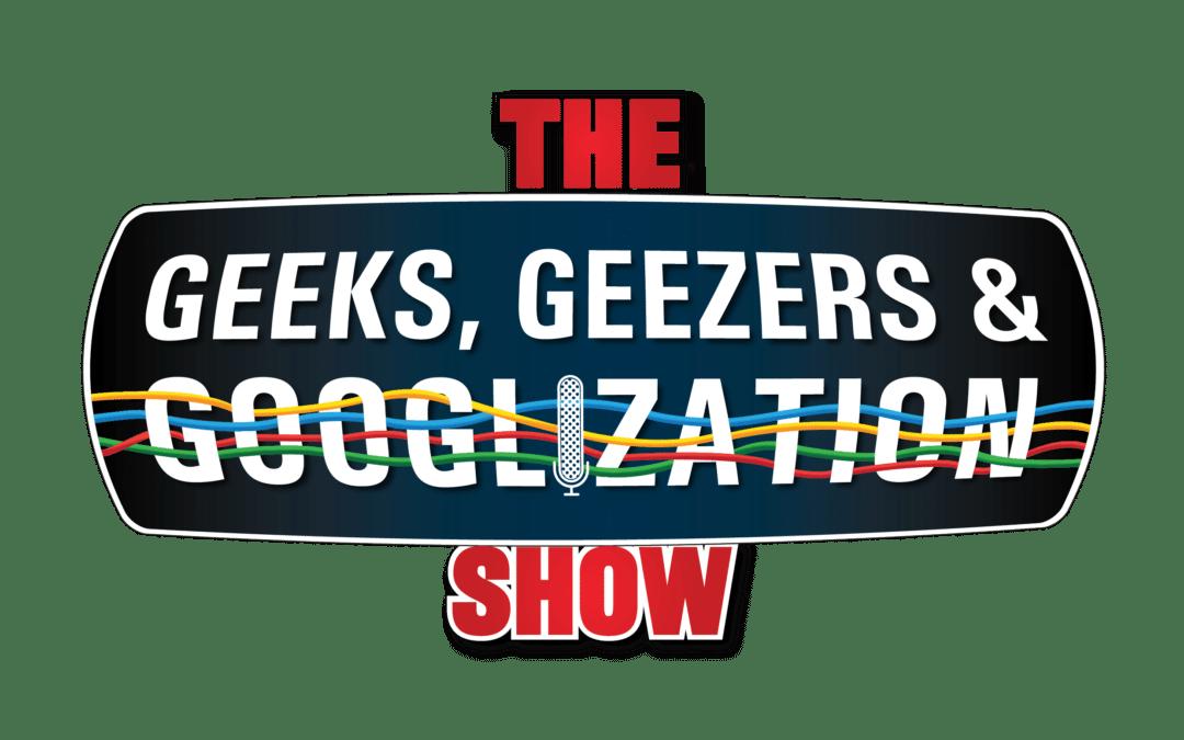 Geeks, Geezers & Googlization Show Logo