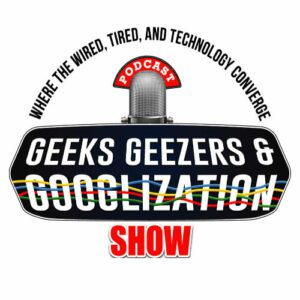 Geeks Geezers Googlization Podcast