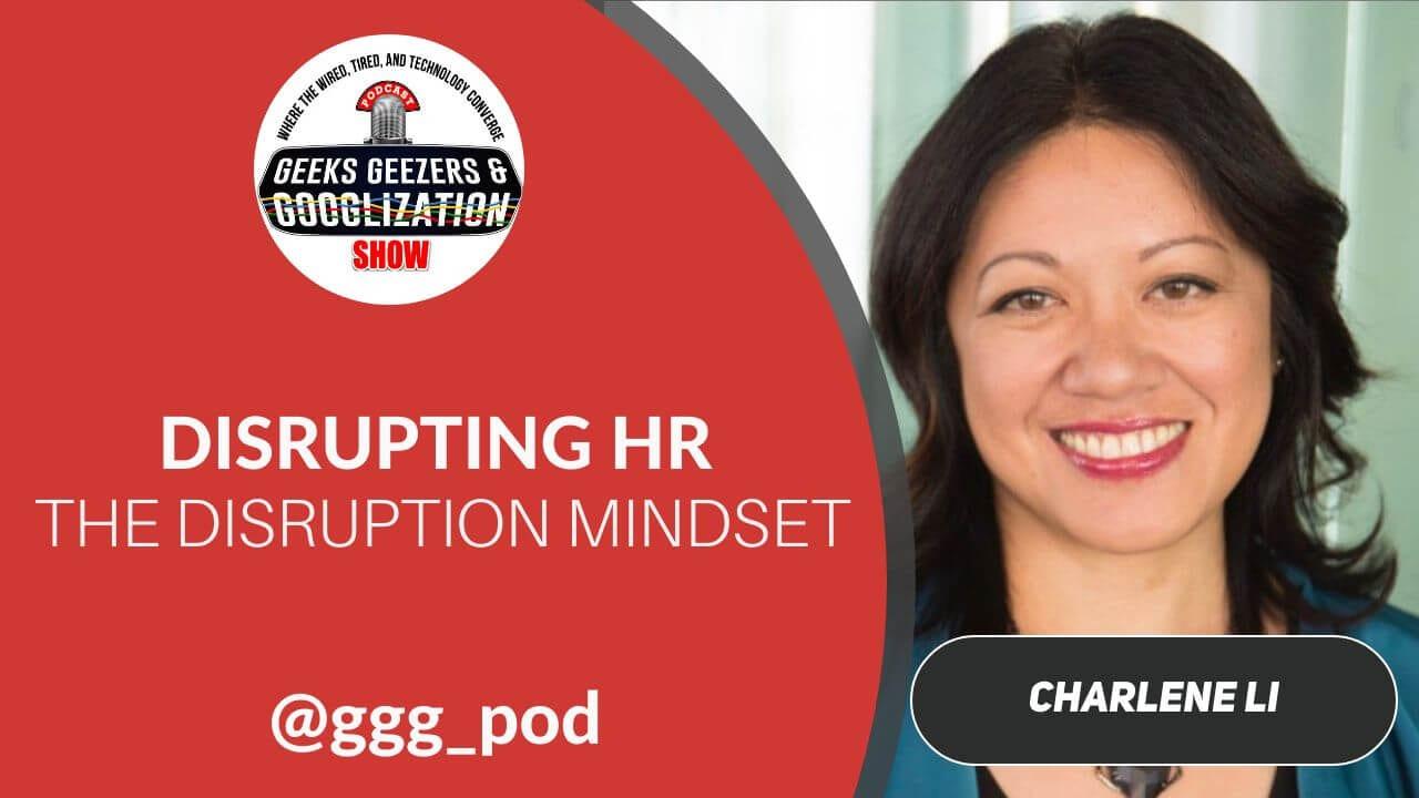 Charlene Li, The Disruption Mindset, Geeks Geezers Googlization