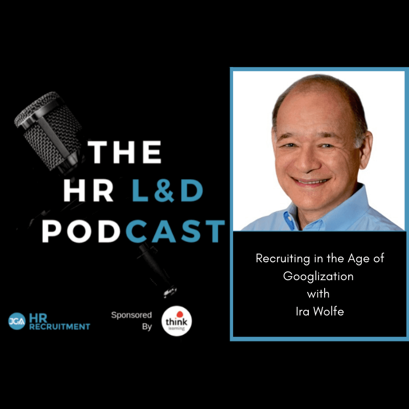 HR L& D Podcast, Recruiting in the Age of Googlization, Ira S Wolfe
