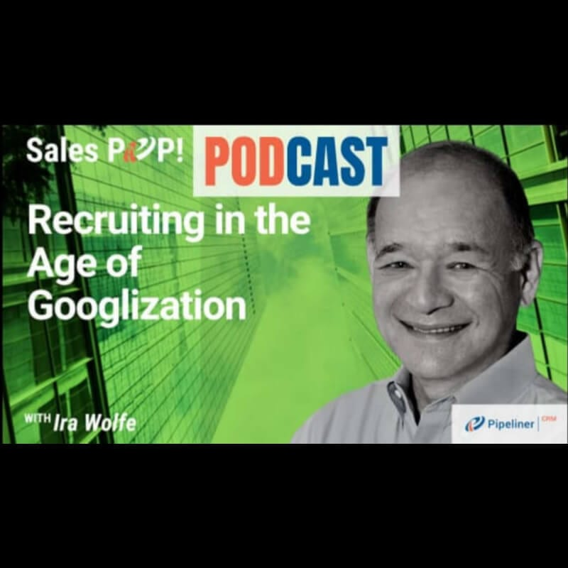 Recruiting in the Age of Googlization, Ira S Wolfe, Podcast