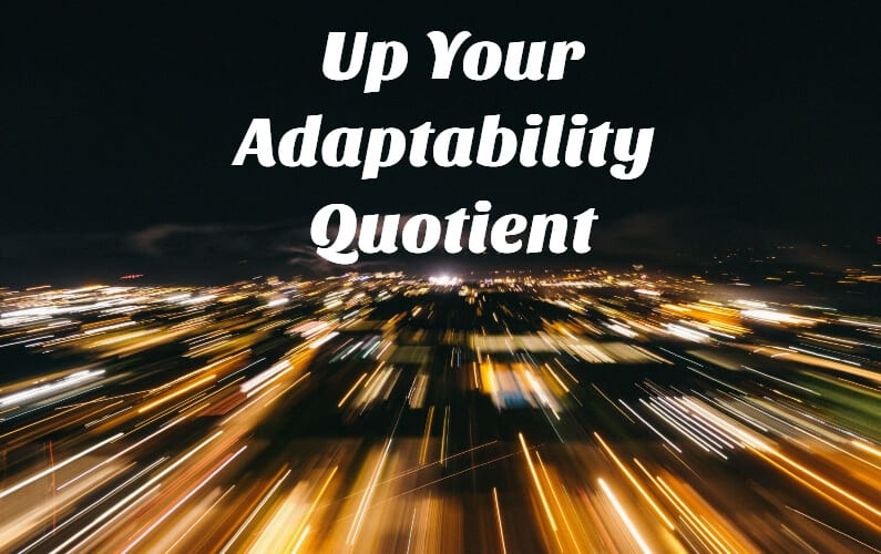 Up the Adaptability Quotient in Your Workforce