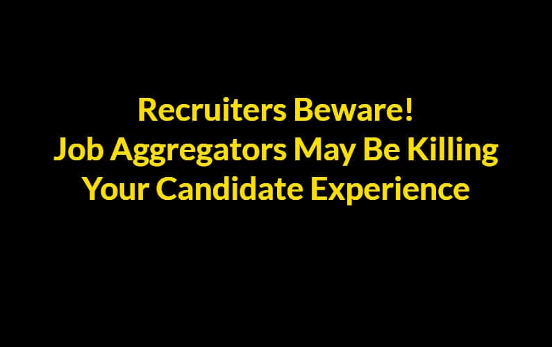 Recruiters Beware: Job Aggregators May Be Killing Your Candidate Experience | Geeks Geezers Googlization