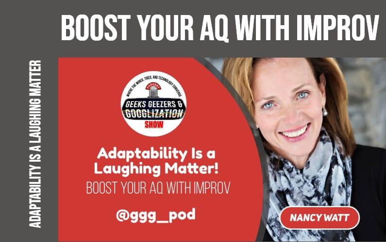 [PODCAST] Boost Your Adaptability Quotient with Improvisation  Geeks Geezers Googlization