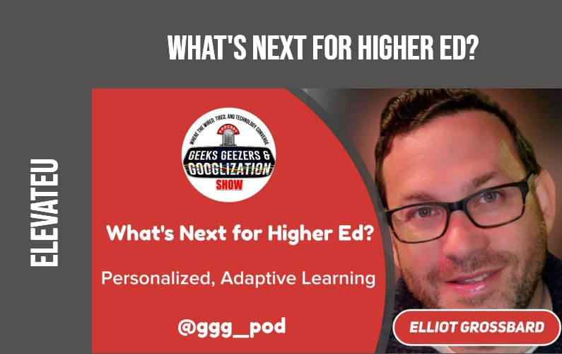 [PODCAST] What's Next for Higher Education | Geeks Geezers Googlization 4006