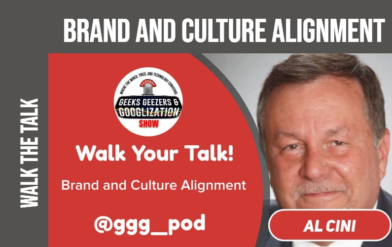 [PODCAST] Walk the Talk, Brand and Culture Alignment   Geeks Geezers Googlization 4008
