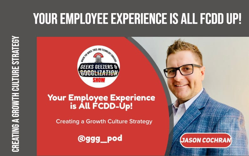 [PODCAST] Your Employee Experience Is All FCDD-Up! | Geeks Geezers Googlization