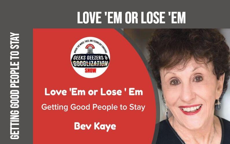 [PODCAST] Love 'Em or Lose 'Em | Geeks Geezers Googlization 4011