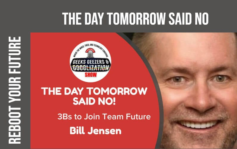 [PODCAST] The Day Tomorrow Said No, Join Team Future | Geeks Geezers Googlization 4012