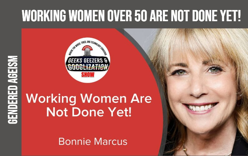[PODCAST] Women Over 50 Are Not Done Yet | Geeks Geezers Googlization 4017