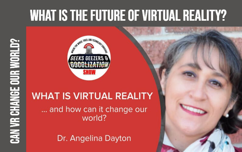 [PODCAST] What is Virtual Reality and How Can It Change the World? | Geeks Geezers Googlization 4016