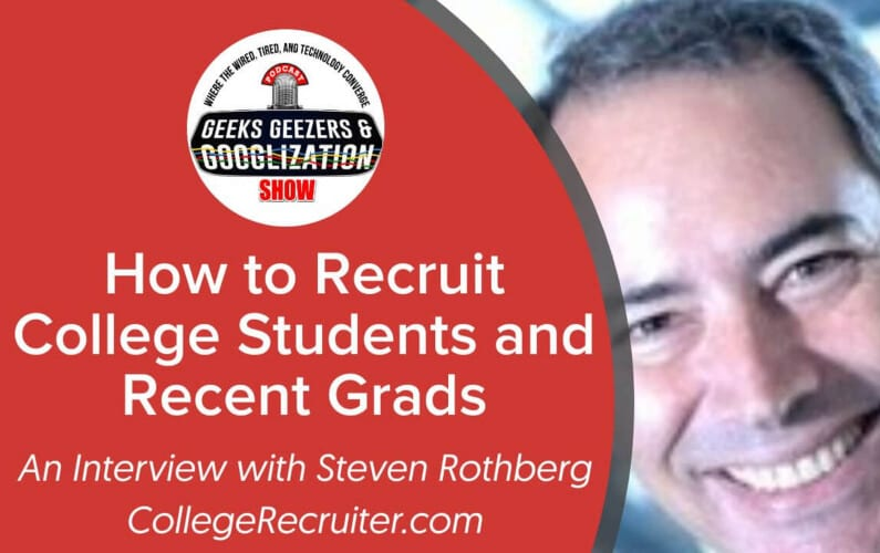 [PODCAST] Post-Pandemic Recruiting College Students and Recent Grads | Geeks Geezers Googlization 4023